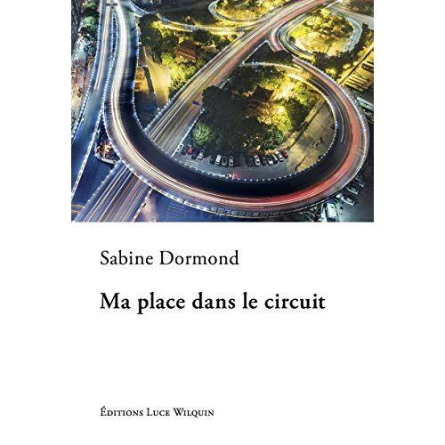 Sabine Dormond - Ma place dans le circuit - Preis vom 22.02.2021 05:57:04 h