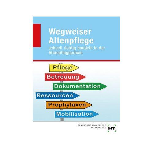 - Wegweiser Altenpflege: schnell richtig handeln in der Altenpflegepraxis - Preis vom 10.05.2021 04:48:42 h