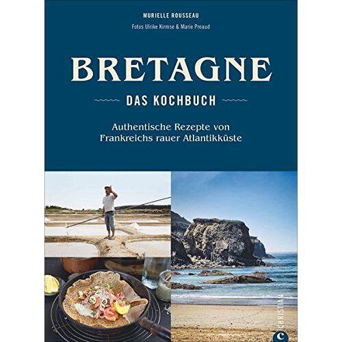 Murielle Rousseau - Bretonisches Kochbuch: Bretagne – Das Kochbuch. Authentische Rezepte von Frankreichs rauer Atlantikküste. Gerichte der bretonischen Küche. Französisch kochen. - Preis vom 05.09.2020 04:49:05 h