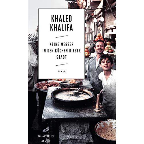 Khaled Khalifa - Keine Messer in den Küchen dieser Stadt - Preis vom 14.01.2021 05:56:14 h