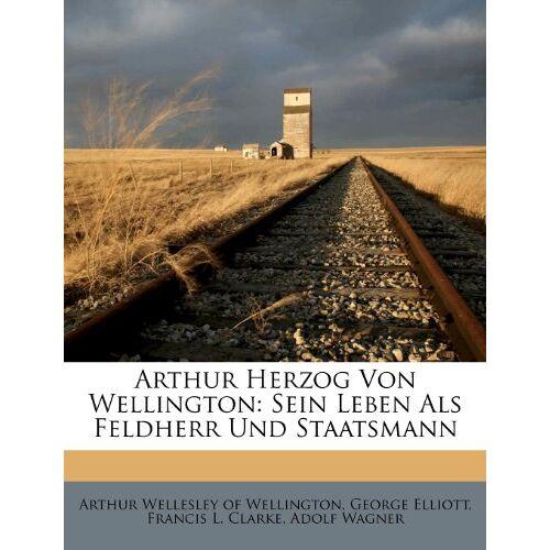Arthur Wellesley of Wellington - Arthur Wellesley of Wellington: Arthur Herzog Von Wellington - Preis vom 03.09.2020 04:54:11 h