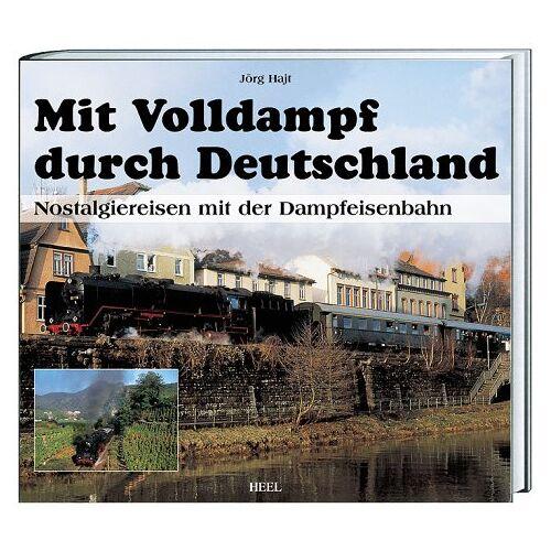 Jörg Hajt - Mit Volldampf durch Deutschland: Nostalgiereisen mit der Dampfeisenbahn - Preis vom 12.05.2021 04:50:50 h