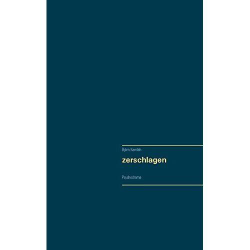 Björn Kamlah - zerschlagen: Psychodrama - Preis vom 15.05.2021 04:43:31 h