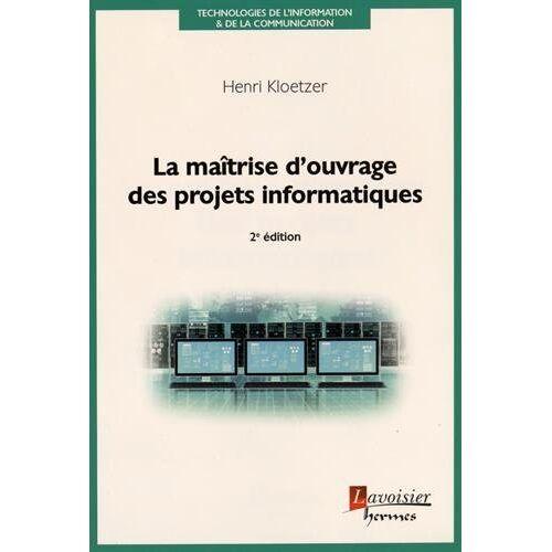 Henri Kloetzer - La maîtrise d'ouvrage des projets informatiques - Preis vom 08.04.2020 04:59:40 h