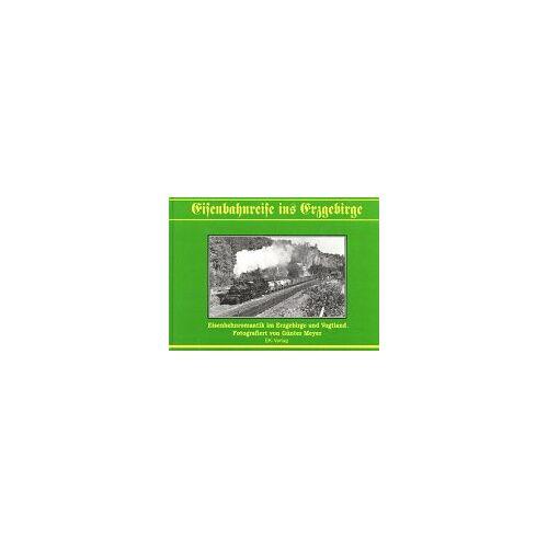Günter Meyer - Eisenbahnreise ins Erzgebirge: Eisenbahnromantik im Erzgebirge und Vogtland - Preis vom 12.05.2021 04:50:50 h