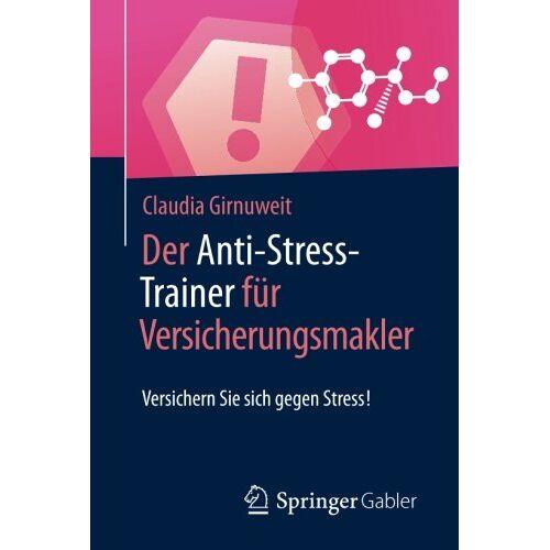 Claudia Girnuweit - Der Anti-Stress-Trainer für Versicherungsmakler: Versichern Sie sich gegen Stress! - Preis vom 08.05.2021 04:52:27 h