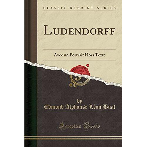 Buat, Edmond Alphonse Léon - Ludendorff: Avec un Portrait Hors Texte (Classic Reprint) - Preis vom 17.04.2021 04:51:59 h