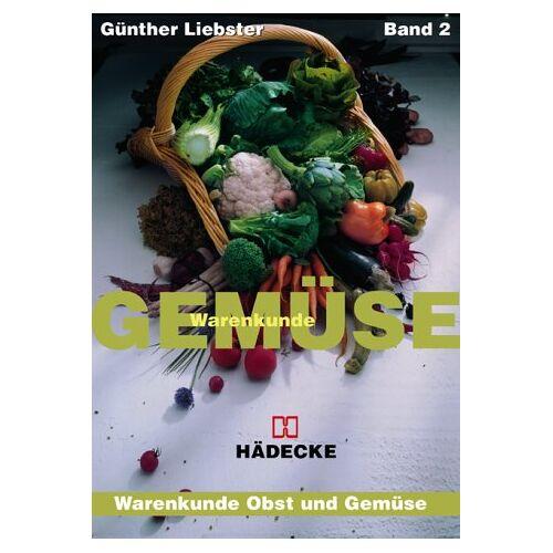 Günther Liebster - Warenkunde Obst & Gemüse: Warenkunde Gemüse: Warenkunde Obst und Gemüse. Band 2: Bd 2 - Preis vom 19.01.2021 06:03:31 h