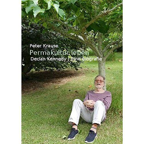 Peter Krause - Permakultur leben: Declan Kennedy / Eine Biografie - Preis vom 13.05.2021 04:51:36 h