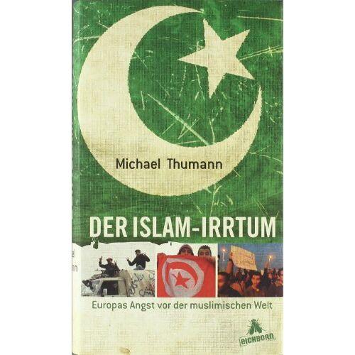 Michael Thumann - Der Islam-Irrtum: Europas Angst vor der muslimischen Welt - Preis vom 12.05.2021 04:50:50 h