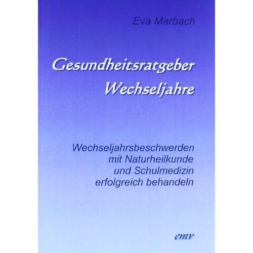 Eva Marbach - Gesundheitsratgeber Wechseljahre: Wechseljahrsbeschwerden mit Naturheilkunde und Schulmedizin erfolgreich behandeln - Preis vom 06.09.2020 04:54:28 h