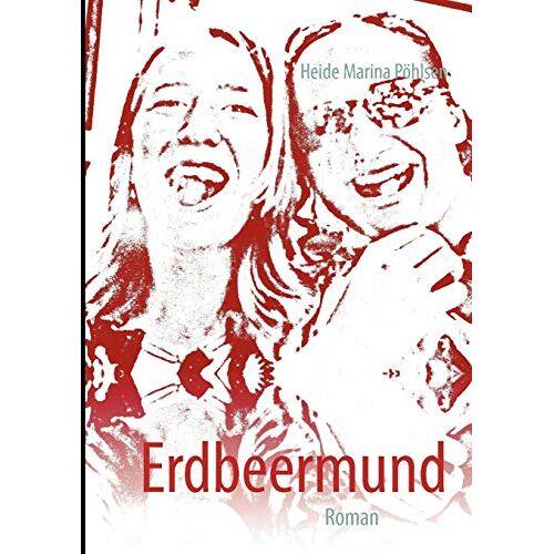Pöhlsen, Heide Marina - Erdbeermund: Roman - Preis vom 05.09.2020 04:49:05 h