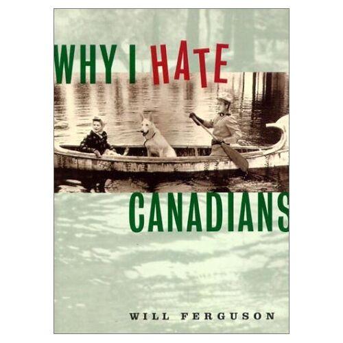 W. Ferguson - Why I Hate Canadians - Preis vom 21.10.2020 04:49:09 h