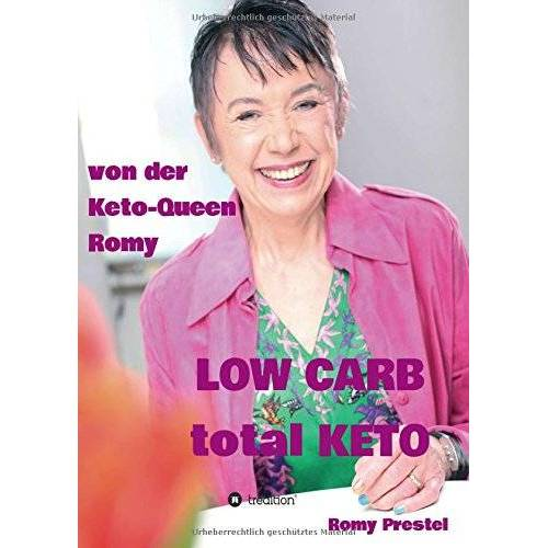 Romy Prestel - LOW CARB total KETO: Keto-Queen Romy - Preis vom 13.05.2021 04:51:36 h