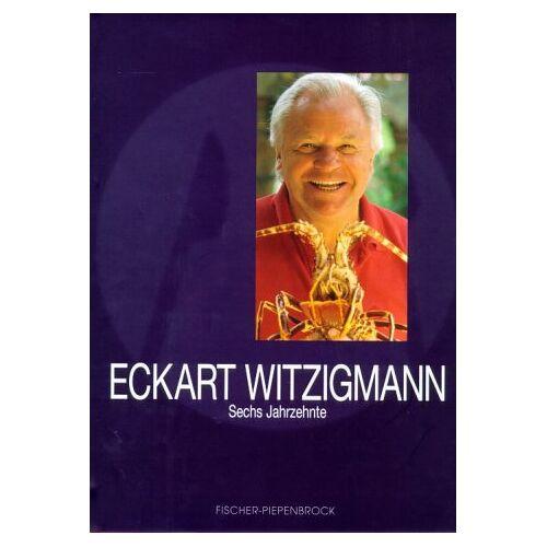 Eckart Witzigmann - Eckart Witzigmann. Sechs Jahrzehnte - Preis vom 14.04.2021 04:53:30 h