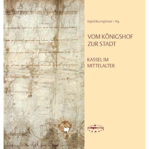Ingrid Baumgärtner - Vom Königshof zur Stadt: Kassel im Mittelalter - Preis vom 21.01.2021 06:07:38 h