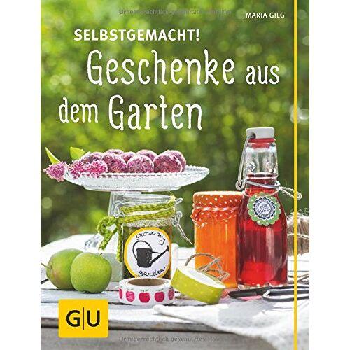 Maria Gilg - Selbstgemacht! Geschenke aus dem Garten (GU Garten Extra) - Preis vom 04.09.2020 04:54:27 h