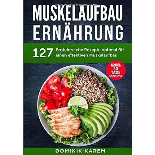 Dominik Karem - Muskelaufbau Ernährung: 127 proteinreiche Rezepte optimal für einen effektiven Muskelaufbau. Bonus: 30 Tage Challenge. - Preis vom 11.05.2021 04:49:30 h