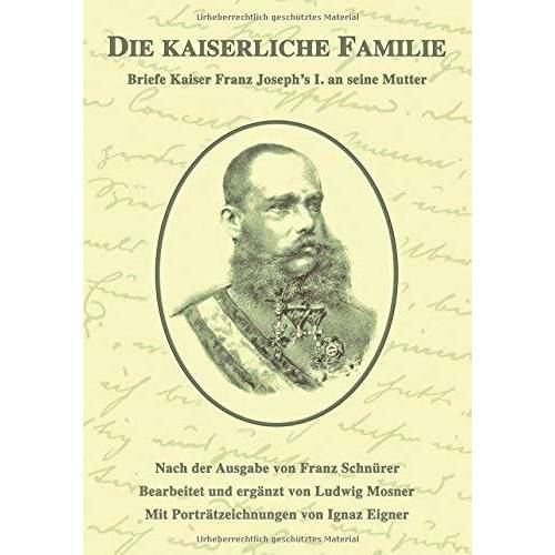 Joseph, Kaiser Franz - Die kaiserliche Familie: Briefe Kaiser Franz Joseph's I. an seine Mutter (Sissi-Reihe, Band 19) - Preis vom 14.05.2021 04:51:20 h