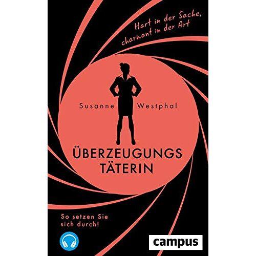 Susanne Westphal - Überzeugungstäterin: Hart in der Sache, charmant in der Art. So setzen Sie sich durch! - Preis vom 20.10.2020 04:55:35 h