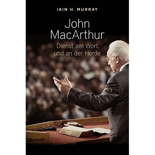 Murray, Iain H. - John MacArthur: Dienst am Wort und an der Herde - Preis vom 09.04.2021 04:50:04 h