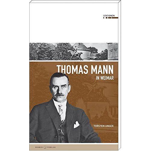 Thomas Unger - Thomas Mann in Weimar (Stationen Band 14) - Preis vom 19.01.2021 06:03:31 h