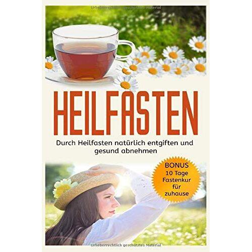 Betti Vaser - Heilfasten: Durch Heilfasten natürlich entgiften und gesund abnehmen! Bonus: 10 Tage Fastenkur für zuhause - Preis vom 17.04.2021 04:51:59 h