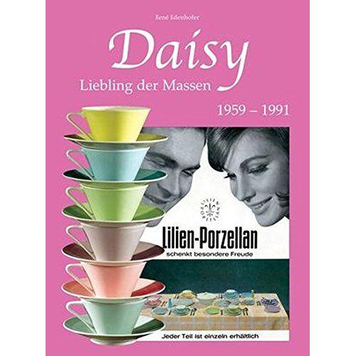 Rene Edenhofer - Daisy - Liebling der Massen: Tafelgeschirr-Form von 1959 - 1991 - Preis vom 04.10.2020 04:46:22 h