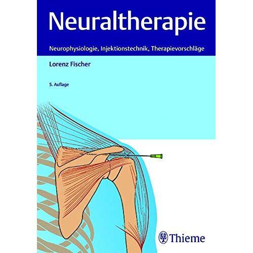 Lorenz Fischer - Neuraltherapie: Neurophysiologie, Injektionstechnik und Therapievorschläge - Preis vom 24.02.2021 06:00:20 h
