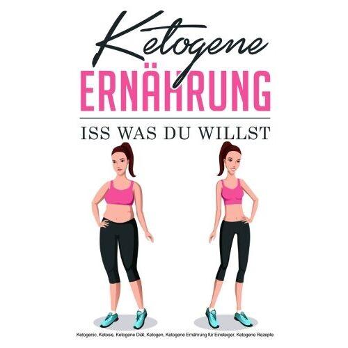 Sandra Maier - Ketogene Ernährung: Iss was du willst (Ketogene Diät, Ketogene Ernährung für Einsteiger) - Preis vom 20.10.2020 04:55:35 h
