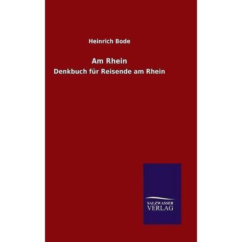 Heinrich Bode - Am Rhein: Denkbuch für Reisende am Rhein - Preis vom 06.09.2020 04:54:28 h