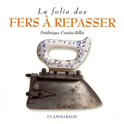 Frédérique Crestin-Billet - La folie des fers à repasser - Preis vom 27.02.2021 06:04:24 h