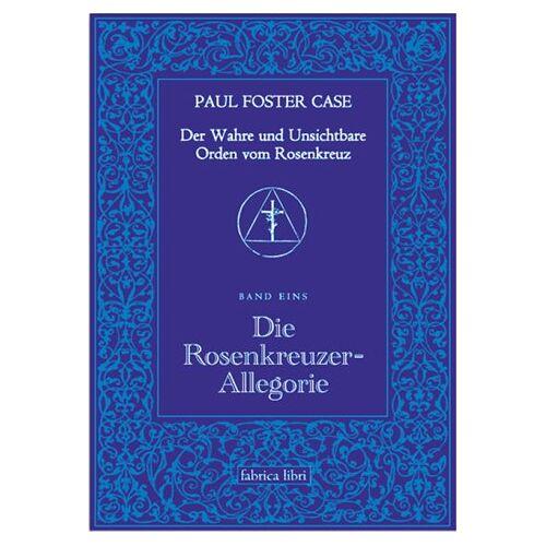 Case, Paul Foster - Paul Foster Case: Die Rosenkreuzer-Allegorie, Der Wahre und Unsichtbare Orden vom Rosenkreuz, Band 1 - Preis vom 31.03.2020 04:56:10 h