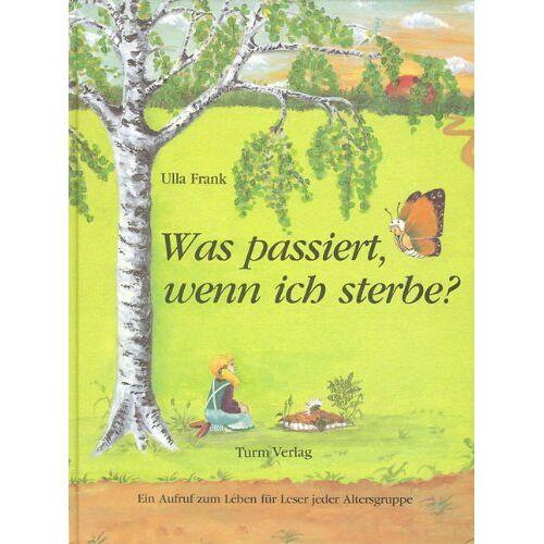 Ulla Frank - Was passiert, wenn ich sterbe?: Ein Aufruf zum Leben für Leser jeder Altersgruppe - Preis vom 09.05.2021 04:52:39 h