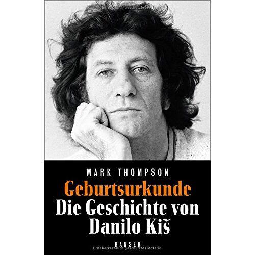 Mark Thompson - Geburtsurkunde: Die Geschichte von Danilo Kis - Preis vom 16.04.2021 04:54:32 h