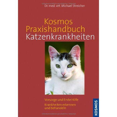 Michael Streicher - Kosmos Praxishandbuch Katzenkrankheiten: Vorsorge und Erste Hilfe. Krankheiten erkennen und behandeln - Preis vom 24.02.2021 06:00:20 h