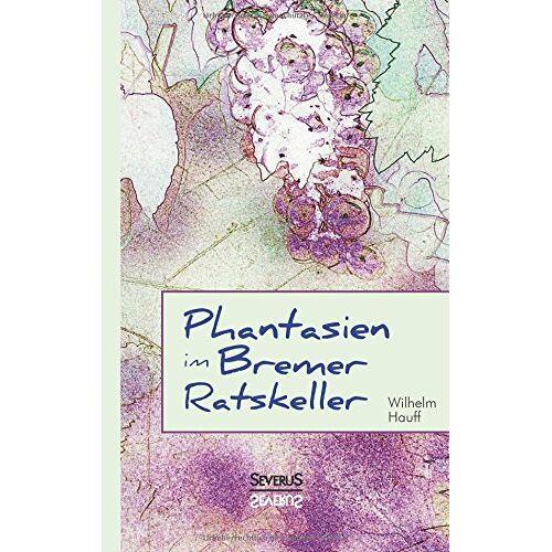 Wilhelm Hauff - Phantasien im Bremer Ratskeller - Preis vom 20.10.2020 04:55:35 h