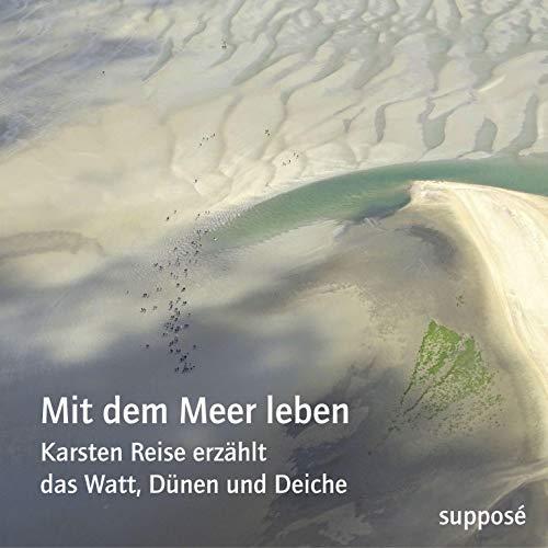 Karsten Reise - Mit dem Meer leben: Karsten Reise erzählt das Watt, Dünen und Deiche - Preis vom 13.04.2021 04:49:48 h