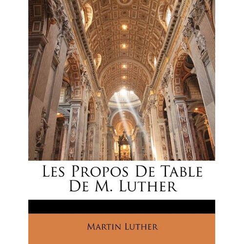 Martin Luther - Les Propos De Table De M. Luther - Preis vom 27.02.2021 06:04:24 h