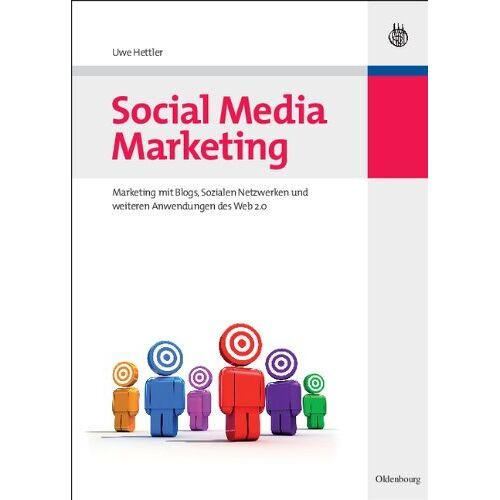 Uwe Hettler - Social Media Marketing: Marketing mit Blogs, Sozialen Netzwerken und weiteren Anwendungen des Web 2.0 - Preis vom 14.11.2019 06:03:46 h