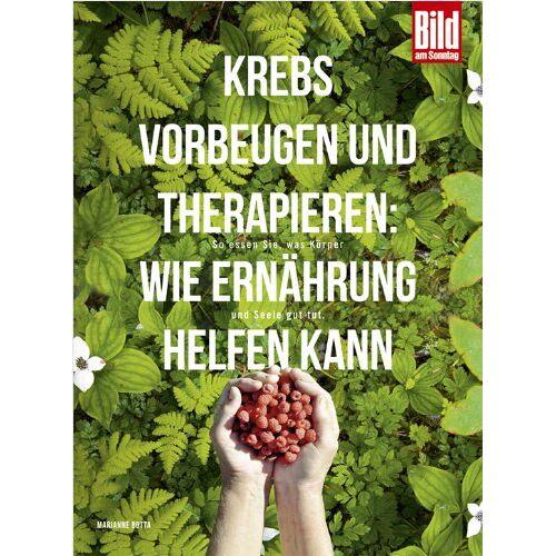 Marianne Botta Diener - Krebs vorbeugen und therapieren: Wie Ernährung helfen kann: So essen Sie, was Körper und Seele gut tut - Preis vom 01.11.2020 05:55:11 h