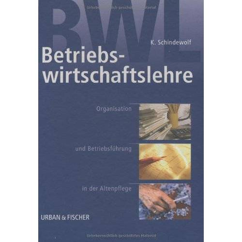 Klaus Schindewolf - Betriebswirtschaftslehre: Organisation und Betriebsführung in der Altenpflege - Preis vom 03.09.2020 04:54:11 h