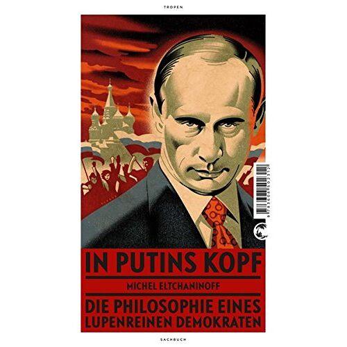 Michel Eltchaninoff - In Putins Kopf: Die Philosophie eines lupenreinen Demokraten - Preis vom 10.09.2020 04:46:56 h