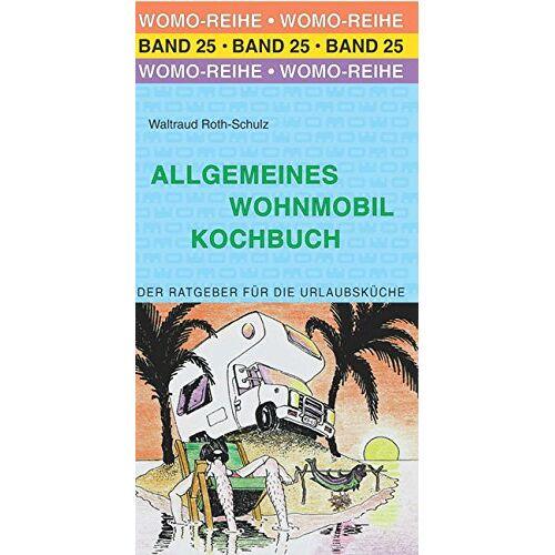 Waltraud Roth-Schulz - Allgemeines Wohnmobil Kochbuch - Preis vom 05.09.2020 04:49:05 h