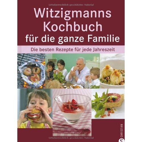 Eckart Witzigmann - Witzigmanns Kochbuch für die ganze Familie: Die besten Rezepte für jede Jahreszeit - Preis vom 05.09.2020 04:49:05 h