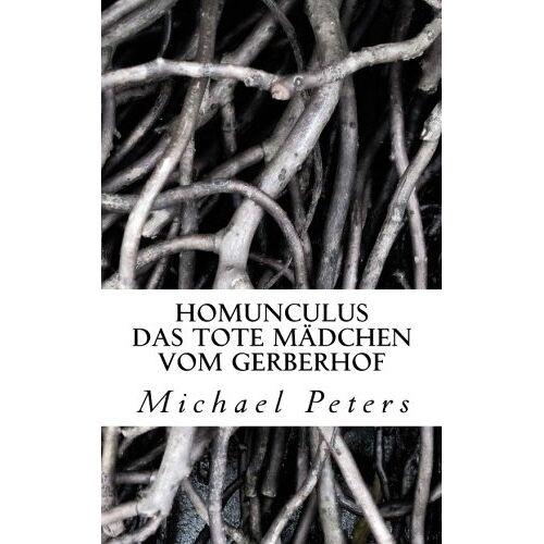 Michael Peters - Homunculus: Das tote Maedchen vom Gerberhof - Preis vom 09.04.2020 04:56:59 h