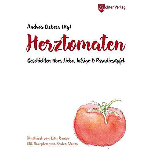 Andra Liebers (Hg) - Herztomaten - Geschichten über Liebe, Intrige und Paradiesäpfel - Preis vom 05.09.2020 04:49:05 h