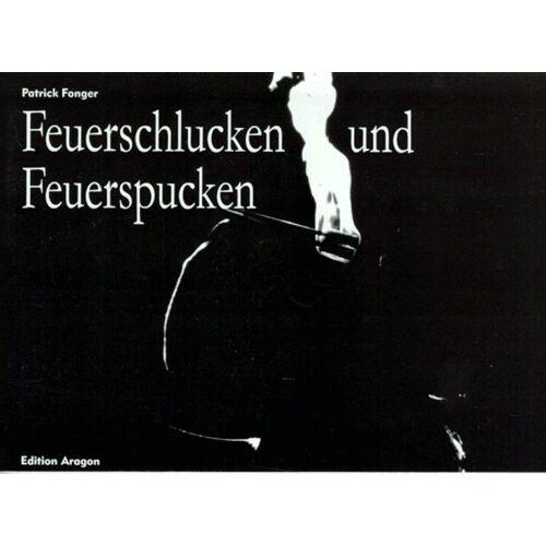 Patrick Fonger - Feuerschlucken und Feuerspucken: Tricks mit Feuer - Preis vom 23.01.2020 06:02:57 h