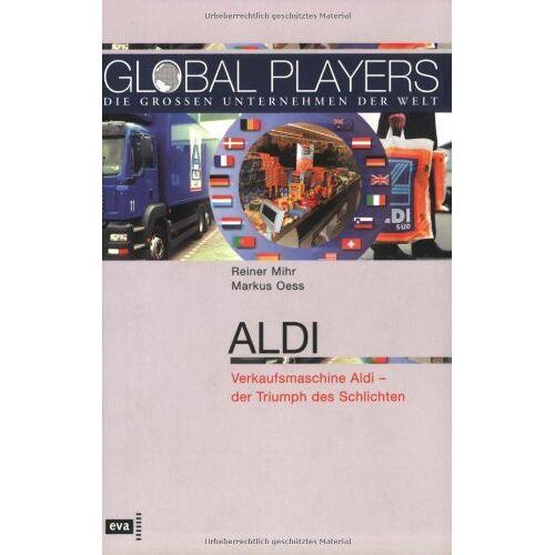 Reiner Mihr - Global Players. Aldi. Verkaufsmaschine Aldi - Der Triumph des Schlichten - Preis vom 22.01.2021 05:57:24 h