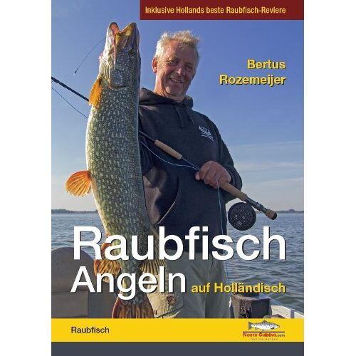 Bertus Rozemeijer - Raubfisch-Angeln auf Holländisch: Inklusive Hollands beste Raubfisch-Reviere - Preis vom 16.04.2021 04:54:32 h